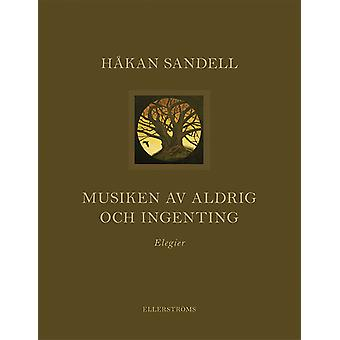 The music of Never and nothing: Elegies 9789172475458