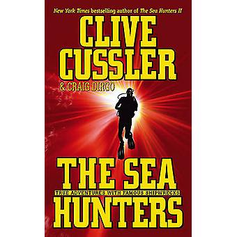 The Sea Hunters - True Adventures with Famous Shipwrecks by Clive Cuss