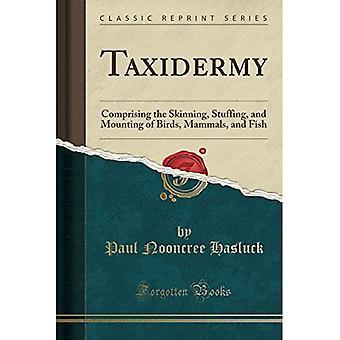 Taxidermie: bestaande uit het villen, Stuffen en monteren van vogels, zoogdieren en vissen (klassieke herdruk)