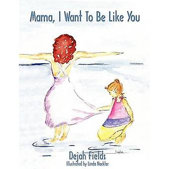 Mama I Want to Be Like You von Fields & Dejah
