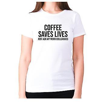Naisten Funny Coffee t-paita isku lause tee hyvät uutuus-kahvi säästää asuu nyt vain kysyä työtoverini