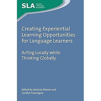Creating Experiential Learning Opportunities for Language Le by Melanie Bloom