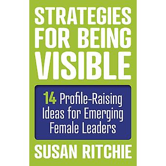 Strategies for Being Visible14 ProfileRaising Ideas for Em by Susan Ritchie