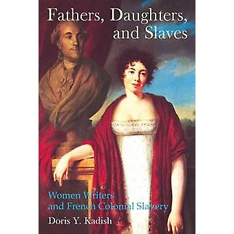 Fathers Daughters and Slaves by Doris Y Kadish