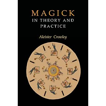 Magick in Theory and Practice par Crowley et Aleister
