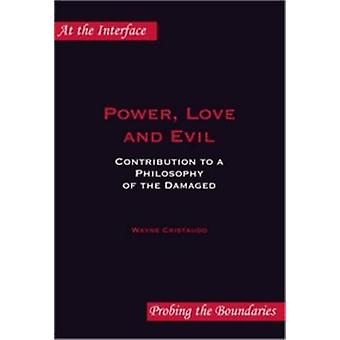 Power - Love and Evil - Contribution to a Philosophy of the Damaged by