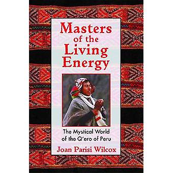 Masters of the Living Energy by Wilcox & Joan Parisi
