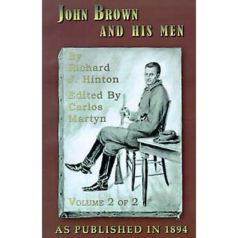 John Brown and His Men With Some Accounts of the Roads They Traveled to Reach Harpers Ferry Volume 2 by Hinton & Richard J.