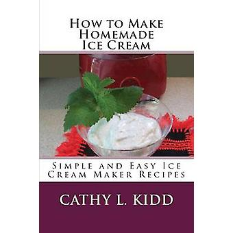 How to Make Homemade Ice Cream Simple and Easy Ice Cream Maker Recipes by Kidd & Cathy