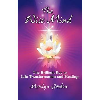 The Wise Mind The Brilliant Key to Life Transformation and Healing par Gordon et Marilyn