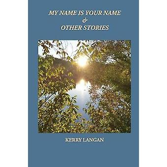 My Name Is Your Name  Other Stories by Langan & Kerry