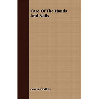 Care Of The Hands And Nails by Godfrey & Coralie