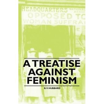 A Treatise against Feminism by Hubbard & B. V.