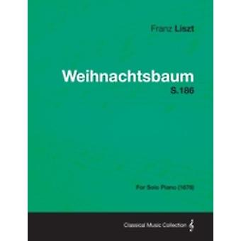 Weihnachtsbaum S.186  For Solo Piano 1876 by Liszt & Franz