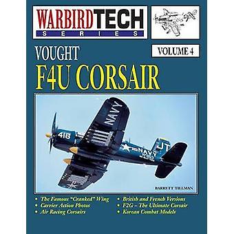 Vought F4u Corsair Warbirdtech Vol. 4 by Tillman & Barrett