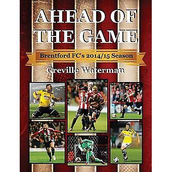 Ahead of the Game Brentford FCs 201415 Season by Waterman & Greville