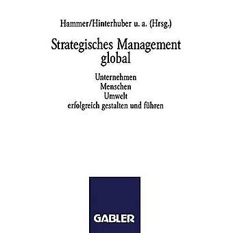 Strategisches Management global  Unternehmen Menschen Umwelt erfolgreich gestalten und fhren by Hammer & Richard M.