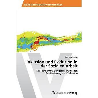 Inklusion Und Exklusion in Der Sozialen Arbeit by Wunsche Raimo