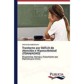 Trastorno por Dficit de Atencin e Hiperactividad TDAHADHD by Granados Rivera Vicente
