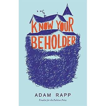 Know Your Beholder A Novel by Rapp & Adam