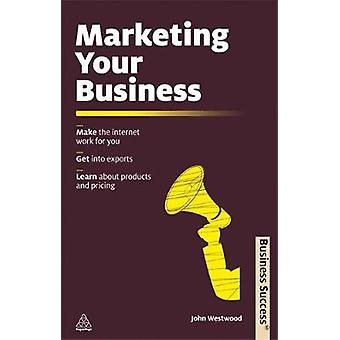 Marketing Your Business Make the Internet Work for You Get Into Exports Learn about Products and Pricing by Westwood & John