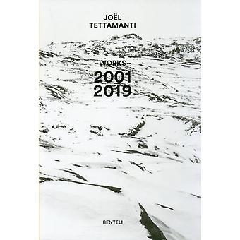 Joel Tettamanti - Works 2001-2019 by Nicolas Bourquin - Sven Ehmann -