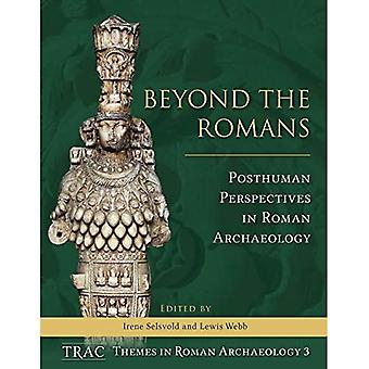 Beyond the Romans: Posthuman Perspectives in Roman archaeology (TRAC supplementary Series)