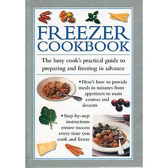 Freezer Cookbook - the Busy Cook's Practical Guide to Preparing and Fr