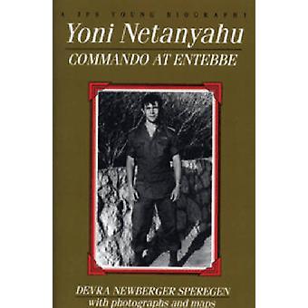 Yoni Netanyahu - Commando at Entebbe by Devra Newberger Speregen - 978
