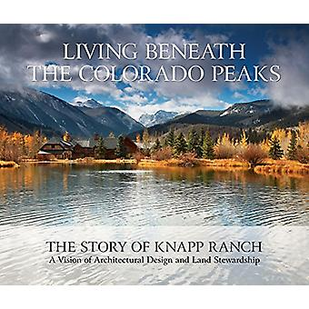 Living Beneath the Colorado Peaks - The Story of Knapp Ranch by Betsy