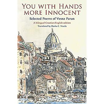 You with Hands More Innocent - Selected Poems of Vesna Parun by Vesna