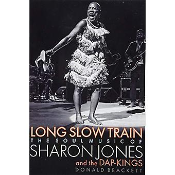 Long Slow Train - The Soul Music of Sharon Jones and the Dap-Kings by