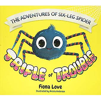The Adventures of Six-Leg Spider - A Trifle of Trouble by Fiona Love -