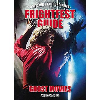 The Frightfest Guide To Ghost Movies - The Dark Heart of Cinema by Axe