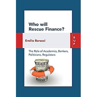 Who will Rescue Finance? - The Role of the Academics - Bankers - Polit