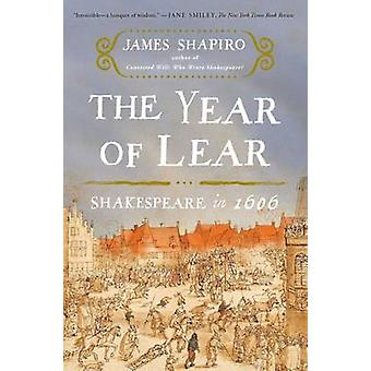 The Year of Lear - Shakespeare in 1606 by James Shapiro - 978141654165