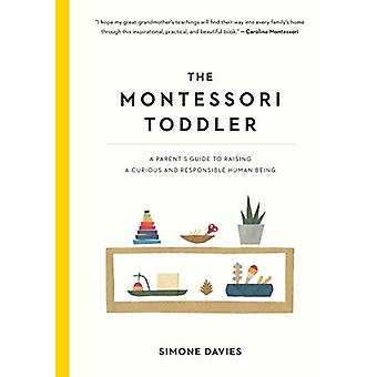 The Montessori Toddler - A Parent's Guide to Raising a Curious and Res