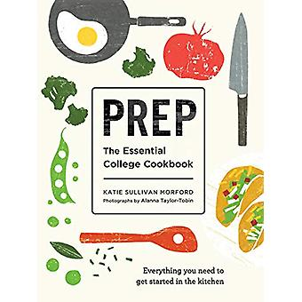 Prep - The Essential College Cookbook by Katie Sullivan Morford - 9781