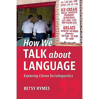 How We Talk about Language by Rymes & Betsy University of Pennsylvania