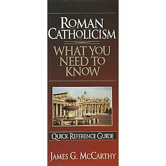 Roman Catholicism What You Need to Know by James G McCarthy