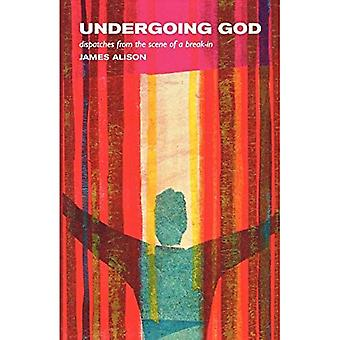 Undergoing God: Dispatches from the Scene of a Break-in