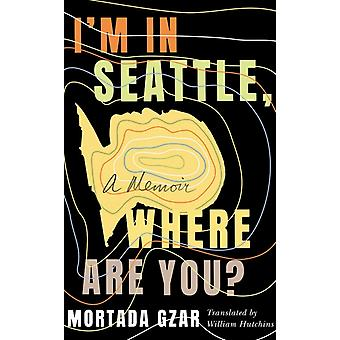 Im in Seattle Where Are You by Mortada Gzar