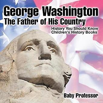 George Washington - The Father of His Country - History You Should Kno
