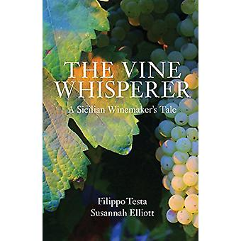 The Vine Whisperer - A Sicilian Tale of Wine and Mystery by Filippo Te