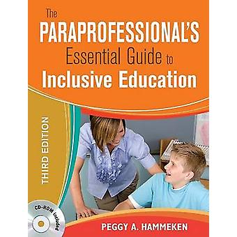 The Paraprofessionals Essential Guide to Inclusive Education by Peggy A. Hammeken