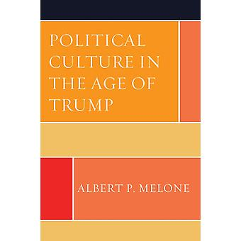 Political Culture in the Age of Trump by Albert P. Melone