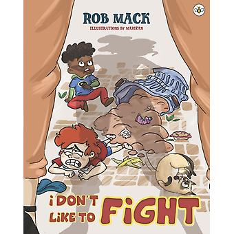 I Dont Like to Fight by Rob Mack