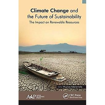 Climate Change and the Future of Sustainability by Edited by Muyiwa Adaramola