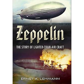 Zeppelin The Story of LighterThanAir Craft