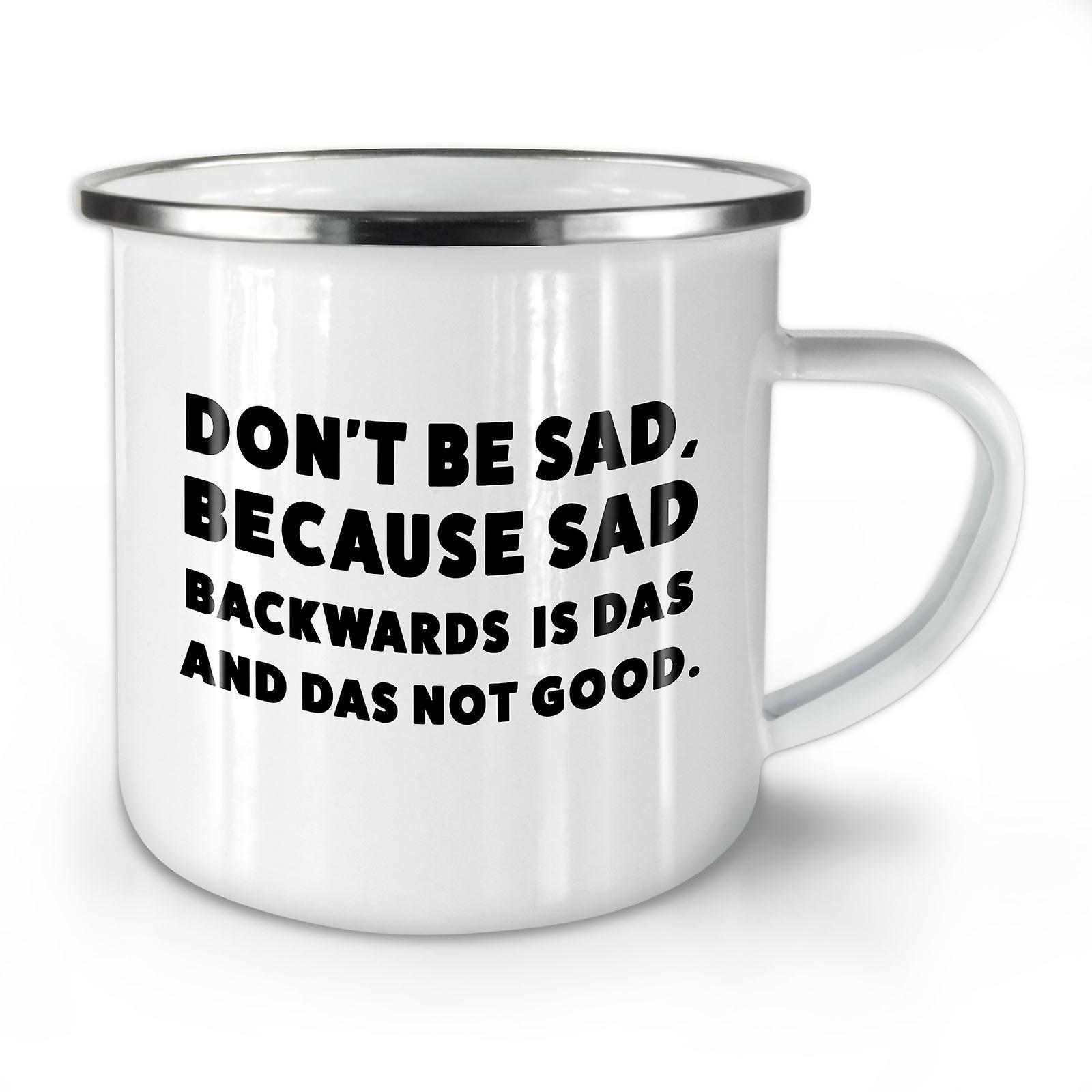 Seien Sie nicht traurig nicht gute neue WhiteTea Kaffee Emaille Mug10 oz | Wellcoda